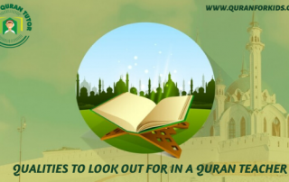 Qualities To Look Out For In a Quran Teacher