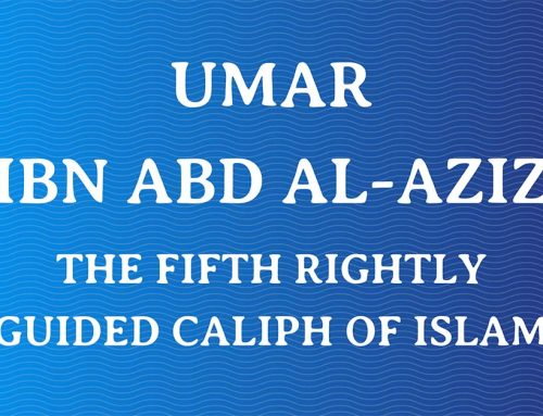 Umar ibn Abdul Aziz – One of the Righteous Khalifas